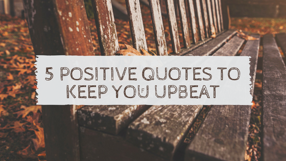 5 POSITIVE QUOTES TO KEEP YOUUPBEAT