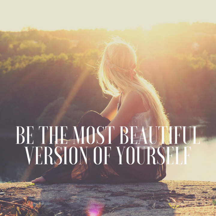 Be The Most Beautiful Version Of Yourself